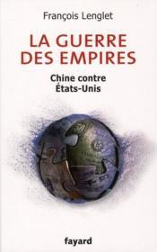La guerre des empires ; Chine contre Etats-Unis - Couverture - Format classique