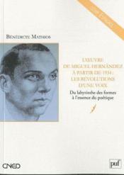 L'oeuvre de Miguel Hernández à partir de 1934 : les révolutions d'une voix ; du labyrinthe des formes à l'essence poétique - Couverture - Format classique