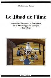 Le Jihad De L'Me. Ahmadou Bamba Et La Fondation De La Mouridiyya Au Senegal (1853-1913) - Couverture - Format classique