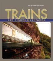 Trains ; les lignes mythiques - Couverture - Format classique
