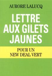 Lettre aux gilets jaunes ; pour un new deal vert - Couverture - Format classique