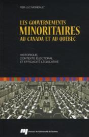 Les gouvernements minoritaires au Canada et au Québec ; historique, contexte électoral et efficacité législative - Couverture - Format classique