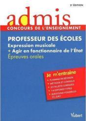 Professeur des écoles ; expression musicale ; agir en fonctionnaire de l'Etat ; entraînement aux épreuves orales (2e édition) - Couverture - Format classique