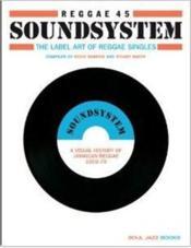 Reggae 45 Soundsystem The Label Art Of Reggae Singles /Anglais - Couverture - Format classique
