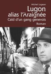 Lugon alias l'Araignée, caïd d'un gang genevois - Couverture - Format classique
