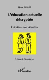 L'éducation actuelle décryptée ; entretiens avec Atlantico - Couverture - Format classique
