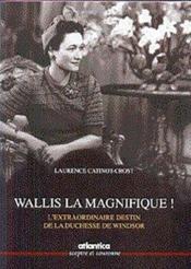 Wallis La Magnifique ! Lextraordinaire Destin De La Duchesse De Windsor - Couverture - Format classique