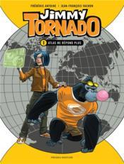 Jimmy Tornado T.1 ; Atlas ne répond plus - Couverture - Format classique