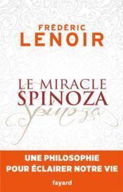Le miracle Spinoza ; une philosophie pour éclairer notre vie - Couverture - Format classique