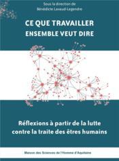 Ce que travailler ensemble veut dire - reflexions a partir de la lutte contre la traite des etres hu - Couverture - Format classique