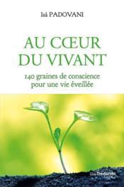 Au coeur du vivant ; 140 graines de conscience pour une vie éveillée - Couverture - Format classique