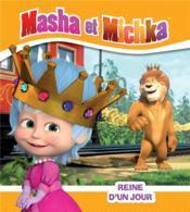 Masha et Michka ; reine d'un jour - Couverture - Format classique