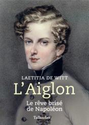 L'Aiglon ; le rêve brisé de Napoléon - Couverture - Format classique