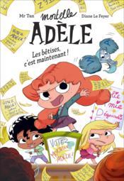 Mortelle Adèle ; les bêtises, c'est maintenant ! - Couverture - Format classique