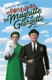 Les folles enquêtes de Magritte et Georgette T.1 ; nom d'une pipe - Couverture - Format classique