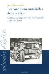 Les conditions matérielles de la mission ; contraintes, dépassements et imaginaires XVII-XX siècles - Couverture - Format classique