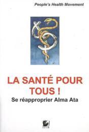 La sante pour tous ; se réapproprier alma ata - Couverture - Format classique