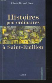 Histoires Peu Ordinaires A Saint-Emilion - Couverture - Format classique