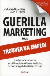 Guérilla marketing pour trouver un emploi ; boostez votre recherche en utilisant les meilleures stratégies du marketing - Couverture - Format classique