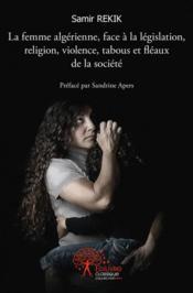 La Femme Algerienne, Face A La Legislation, Religion, Violence, Tabous Et Fleaux De La Societe - Couverture - Format classique