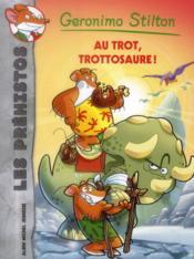 Les préhistos T.4 ; au trot, Trottosaure ! - Couverture - Format classique