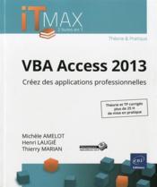 VBA Access 2013 ; creez des applications professionnelles ; cours et exercices corriges - Couverture - Format classique