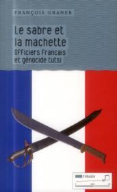 La sabre et la machette ; officiers français et génocide tutsi - Couverture - Format classique