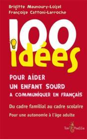 100 idées ; pour aider un enfant sourd à communiquer en français - Couverture - Format classique