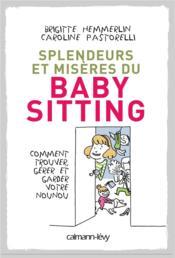 Splendeurs et misères du baby-sitting ; comment trouver, gérer et garder votre nounou - Couverture - Format classique