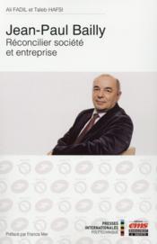 Jean-Claude Bailly : réconcilier société et entreprise - Couverture - Format classique
