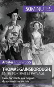 Thomas Gainsborough, entre portrait et paysage ; Un autodidacte aux origines du romantisme anglais - Couverture - Format classique
