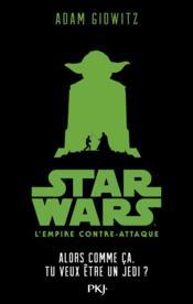 Star Wars - épisode V ; l'Empire contre-attaque ; comme ça, tu veux être un Jedi ? - Couverture - Format classique