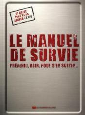 Le manuel de survie ; prévenir, agir, pour s'en sortir... - Couverture - Format classique
