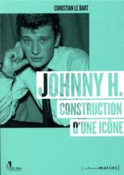 Johnny H. ; construction d'une icône - Couverture - Format classique