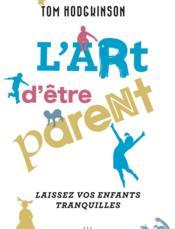 L'art d'être parent... laissez vos enfants tranquilles - Couverture - Format classique
