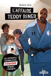 L'affaire Teddy Riner ; les apprentis journalistes de L'Equipe mènent l'enquête - Couverture - Format classique