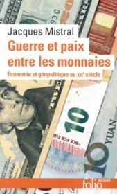 Guerre et paix entre les monnaies : économie et géopolitique au XXIe siècle - Couverture - Format classique