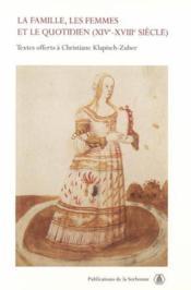La famille, les femmes et le quotidien, xive-xviiie siecle textes offerts a christiane klapisch-zube - Couverture - Format classique