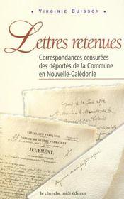 Lettres Retenues ; Correspondances Censurees Des Deportes De La Commune En Nouvelle-Caledonie - Intérieur - Format classique