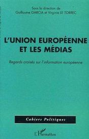 L'Union Europeenne Et Les Medias ; Regards Croises Sur L'Information Europeenne - Intérieur - Format classique