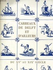 CARREAUX DE DELFT ET D'AILLEURS - DU XVe AU XIXe SIECLE - Couverture - Format classique