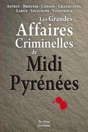 Les grandes affaires criminelles de Midi-Pyrénées - Couverture - Format classique