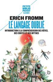 Le langage oublié ; introduction à la compréhension des rêves, des contes et des mythes - Couverture - Format classique