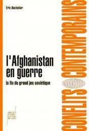 L'Afghanistan en guerre ; la fin du grand jeu soviétique - Couverture - Format classique