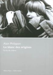 Le blanc des origines ; écrits de cinéma - Couverture - Format classique