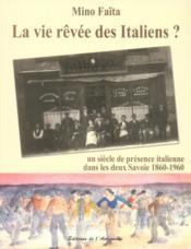 La vie rêvée des italiens ? ; un siècle de présence italienne dans les deux Savoies, 1860-1960 - Couverture - Format classique