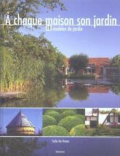 A Chaque Maison Son Jardin : 18 Modeles De Jardin - Couverture - Format classique
