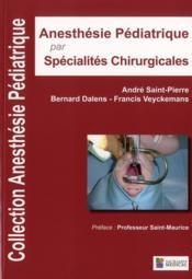 Anesthesie pediatrique par specialites chirurgicales - Couverture - Format classique
