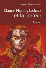 Claude-Nicolas Ledoux et la terreur - Couverture - Format classique