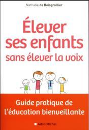 Élever ses enfants sans élever la voix ; guide pratique de l'éducation bienveillante - Couverture - Format classique